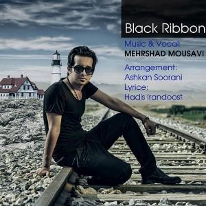 دانلود آهنگ جدید مهرشاد موسوی روبان سیاه