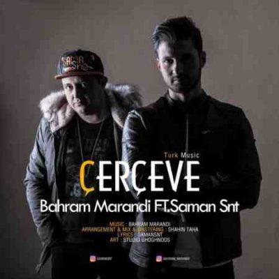 عکس کاور آهنگ جدید بهرام مرندی و سامان اس ان تی به نام Cerceve عکس جدید بهرام مرندی و سامان اس ان تی