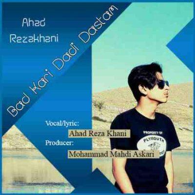 Ahad Rezakhani - Bad Kari Dadi Dastam