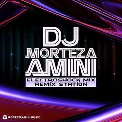 Morteza Amini - Electroshock Mix Remix Station